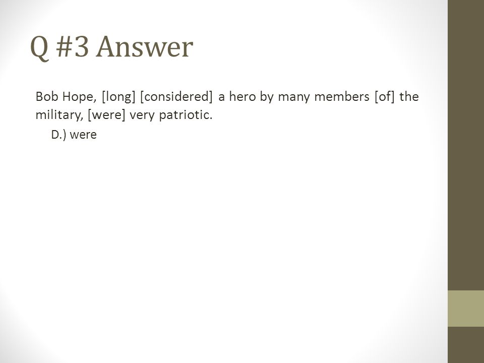 Q #3 Answer Bob Hope, [long] [considered] a hero by many members [of] the military, [were] very patriotic.